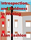 Introspection and Boldness In Writing