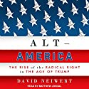 Alt-America: The Rise of the Radical Right in the Age of Trump Audiobook by David Neiwert Narrated by Matthew Josdal