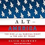 Alt-America: The Rise of the Radical Right in the Age of Trump | David Neiwert
