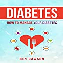 Diabetes: How to Manage Your Diabetes Audiobook by Ben Dawson Narrated by Jeffrey Maas