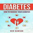Diabetes: How to Manage Your Diabetes Hörbuch von Ben Dawson Gesprochen von: Jeffrey Maas