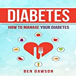Diabetes: How to Manage Your Diabetes | Ben Dawson