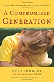 img - for A Compromised Generation: The Epidemic of Chronic Illness in America's Children by Beth Lambert (2010-09-16) book / textbook / text book