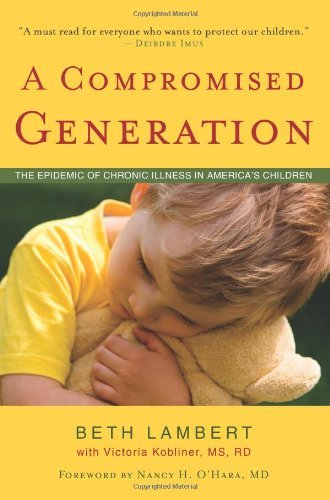 A Compromised Generation: The Epidemic of Chronic Illness in America's Children by Beth Lambert (2010-09-16)