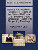 Wallace A. H. Wochnick, Petitioner, V. People of the State of California. U. S. Supreme Court Transcript of Record with Supporting Pleadings, Herman H. Levy, 127038483X
