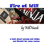 Fire at Will: A Book About Comedy and Ninjas and Hamlet for Some Reason | Will Nuessle