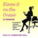 Blame It on the Onesie Audiobook by CJ Morrow Narrated by Josephine Hall
