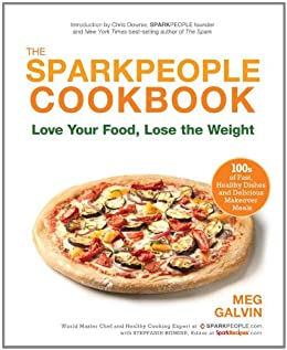 The Sparkpeople Cookbook: Love Your Food, Lose the Weight by [Galvin, Meg]