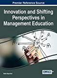 Innovation and Shifting Perspectives in Management Education (Advances in Human Resources Management and Organizational Development)