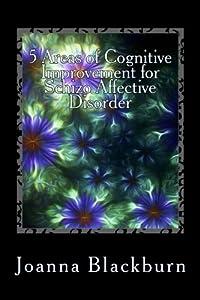 5 Areas of Cognitive Improvement for Schizo Affective Disorder: Cognitive Improvement Series (Volume 2)