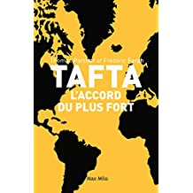 TAFTA: Les accords du plus fort - Essais - documents (ESSAIS-DOCUMENT) (French Edition)