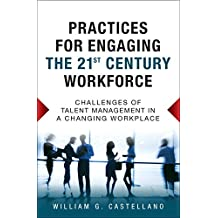 Practices for Engaging the 21st Century Workforce: Challenges of Talent Management in a Changing Workplace (paperback)