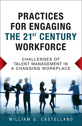 Practices for Engaging the 21st Century Workforce: Challenges of Talent Management in a Changing Workplace (paperback) (Challenges Of Human Resource Management In 21st Century)