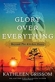 Glory over Everything: Beyond The Kitchen House