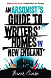 An Arsonist's Guide to Writers' Homes in New England by Brock Clarke front cover