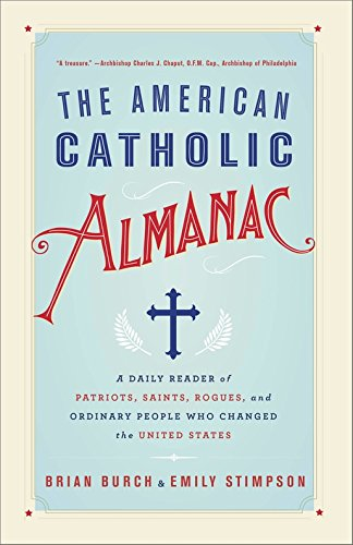 The American Catholic Almanac: A Daily Reader of Patriots, Saints, Rogues, and Ordinary People Who Changed the United - Burch Ford