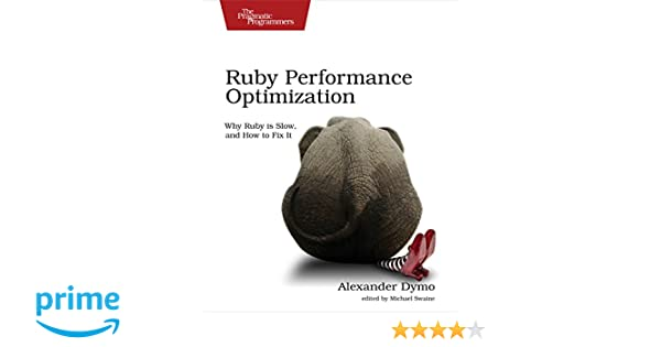 Ruby performance optimization why ruby is slow and how to fix it ruby performance optimization why ruby is slow and how to fix it alexander dymo 9781680500691 amazon books fandeluxe Images