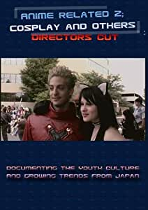 Anime Related 2: Cosplay & Others - Directors Cut