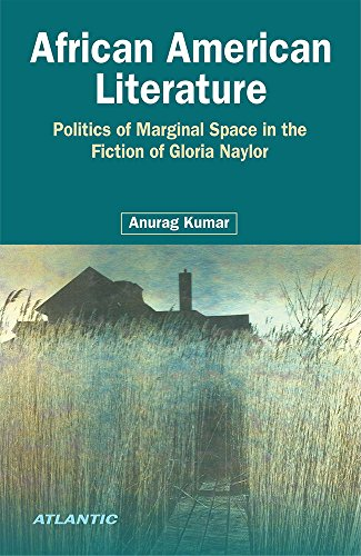 : African American Literature: Politics of Marginal Space in the Fiction of Gloria Naylor