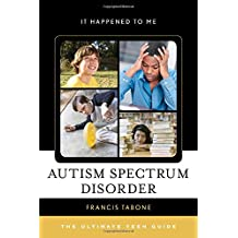 Autism Spectrum Disorder: The Ultimate Teen Guide