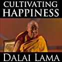 Cultivating Happiness Lecture by Dalai Lama Narrated by Dalai Lama