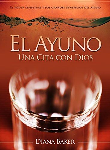 El Ayuno: Una Cita con Dios: El poder espiritual y los grandes beneficios del ayuno (Spanish Edition) (Church Pue)