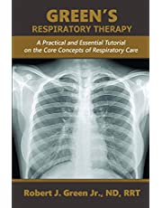 Green's Respiratory Therapy: A Practical and Essential Tutorial on the Core Concepts of Respiratory Care