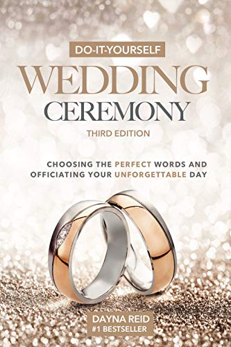 Do-It-Yourself Wedding Ceremony: Choosing the Perfect Words and Officiating Your Unforgettable Day: Third Edition by [Reid, Dayna]
