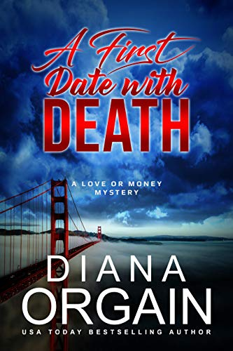 - A First Date with Death: (A fun suspense mystery with twists you won't see coming!) (A Love or Money Mystery Book 1)
