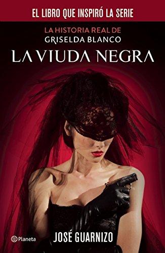 La viuda negra. La historia real de Grisleda Blanco (Spanish Edition) [Jose Guarnizo] (Tapa Blanda)