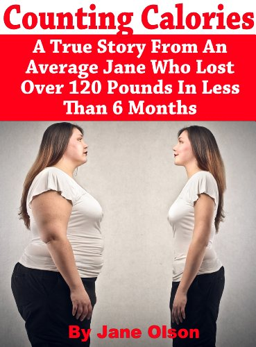 Counting Calories: A True Story From An Average Jane Who Lost Over 120 Pounds In Less Than 6 - Reality Loser Tv Biggest