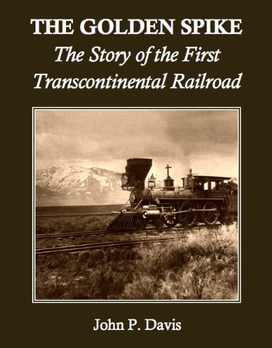 The Golden Spike: The Story of the First Transcontinental Railroad