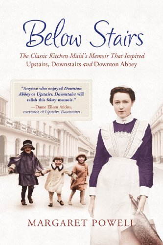 "Below Stairs: The Classic Kitchen Maid's Memoir That Inspired ""Upstairs, Downstairs"" and ""Downton Abbey"" [Paperback] [2012] (Author) Margaret Powell pdf"