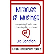 Miracles & Musings: recognizing God's love in blessings big and small (Little Devotionals Book 2)