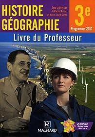 Histoire Géographie 3e : Livre du Professeur, programme 2012 par Rachid Azzouz