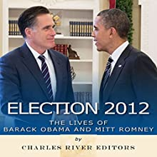 Election 2012: The Lives of Barack Obama and Mitt Romney Audiobook by  Charles River Editors Narrated by Ken Teutsch