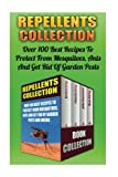 Repellents Collection: Over 100 Best Recipes To Protect From Mosquitoes, Ants And Get