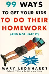 99 Ways to Get Your Kids to do Their Homework (and Not Hate It) Updated and Revised