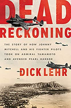 Dead Reckoning: The Story of How Johnny Mitchell and His Fighter Pilots Took on Admiral Yamamoto and Avenged Pearl Harbor