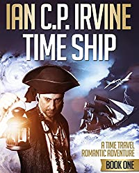 Time Ship (Book One): A Time Travel Romantic Adventure: Previously called '21st Century Pirates Inc.' (English Edition)