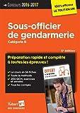 Concours Sous-officier de gendarmerie - Préparation rapide et complète à toutes les épreuves - Catégorie B - Concours 2016-2017