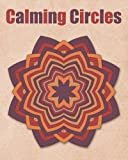Calming Circles: Adult Coloring Book | Calming Mandalas | Stress Relief | 40 Mandalas