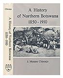 A History of Northern Botswana 1850-1910, J. Mutero Chirenje, 0838615376