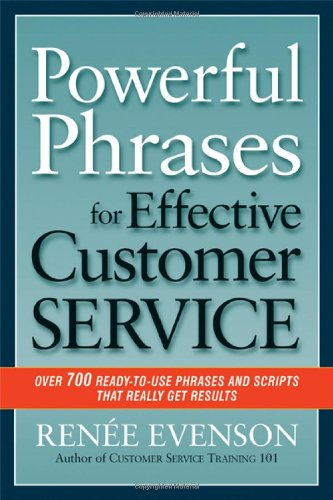 Powerful Phrases for Effective Customer Service: Over 700 Ready-to-Use Phrases and Scripts That Really Get - Uk Service Customer