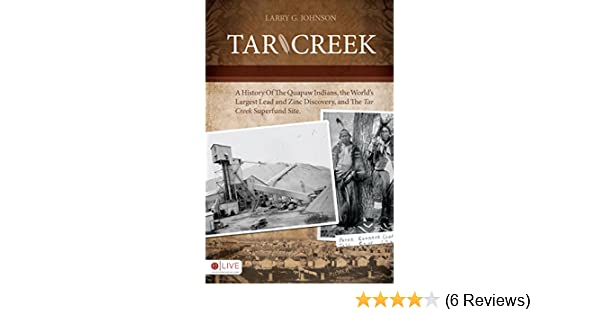 Amazon.com: Tar Creek: A History of the Quapaw Indians, the World's Largest  Lead and Zinc Discovery, and The Tar Creek Superfund Site eBook: Larry  Johnson: ...