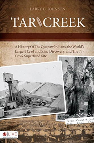 Tar Creek: A History of the Quapaw Indians, the World's Largest Lead and  Zinc