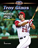Troy Glaus and the Anaheim Angels, Michael Sandler, 1597166405