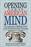 Opening the American Mind : The Integration of Biblical Truth in the Curriculum of the University, William David Beck, 0801009871