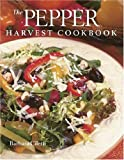 The Pepper Harvest Cookbook, Barbara J. Ciletti, 156158276X