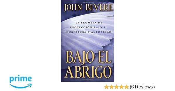 Bajo el abrigo: La promesa de protección bajo su cobertura y autoridad (Spanish Edition): John Bevere: 9781591854463: Amazon.com: Books